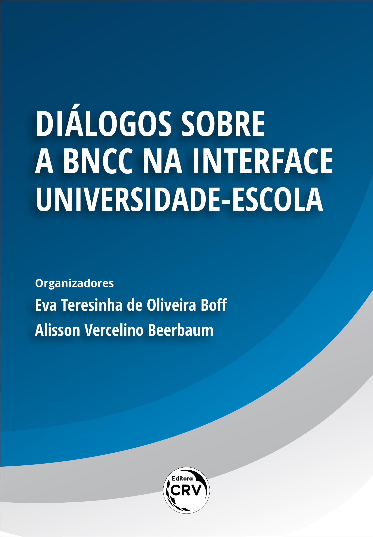 Capa do livro: DIÁLOGOS SOBRE A BNCC NA INTERFACE UNIVERSIDADE-ESCOLA