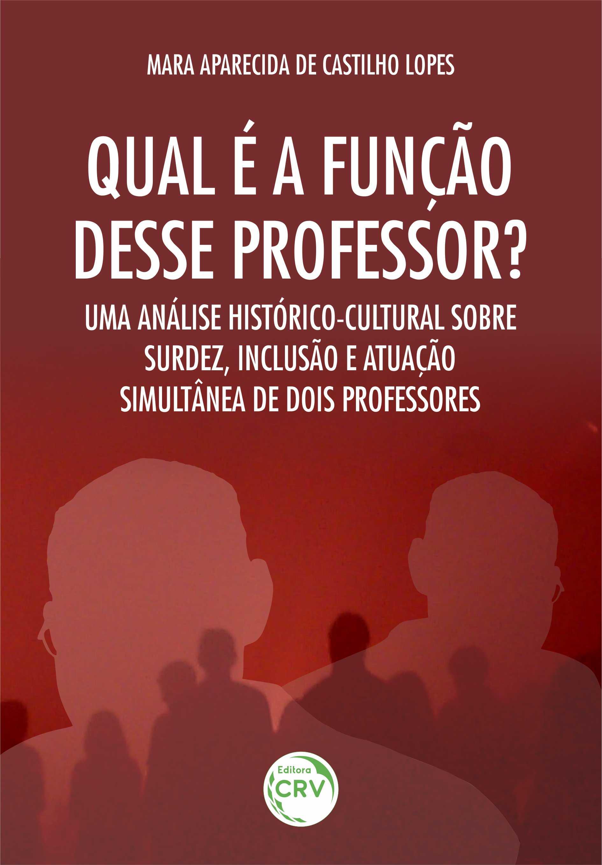 Capa do livro: QUAL É A FUNÇÃO DESSE PROFESSOR? <br>Uma análise histórico-cultural sobre surdez, inclusão e atuação simultânea de dois professores
