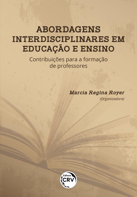 Capa do livro: ABORDAGENS INTERDISCIPLINARES EM EDUCAÇÃO E ENSINO:<br> contribuições para a formação de professores