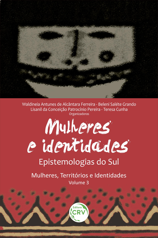 Capa do livro: EPISTEMOLOGIAS DO SUL:<br> mulheres & identidades <br>Série Mulheres, Territórios e Identidades – Volume III