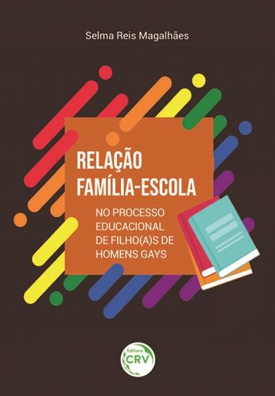 Capa do livro: RELAÇÃO FAMÍLIA-ESCOLA NO PROCESSO EDUCACIONAL DE FILHO(A)S DE HOMENS GAYS