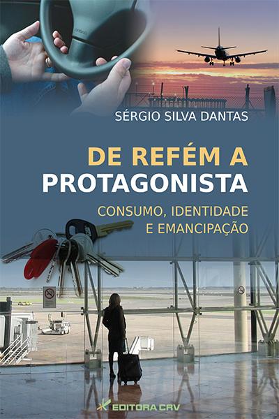 Capa do livro: DE REFÉM A PROTAGONISTA:<br>consumo, identidade e emancipação