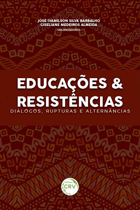 Capa do livro: EDUCAÇÕES & RESISTÊNCIAS: <br>diálogos, rupturas e alternâncias