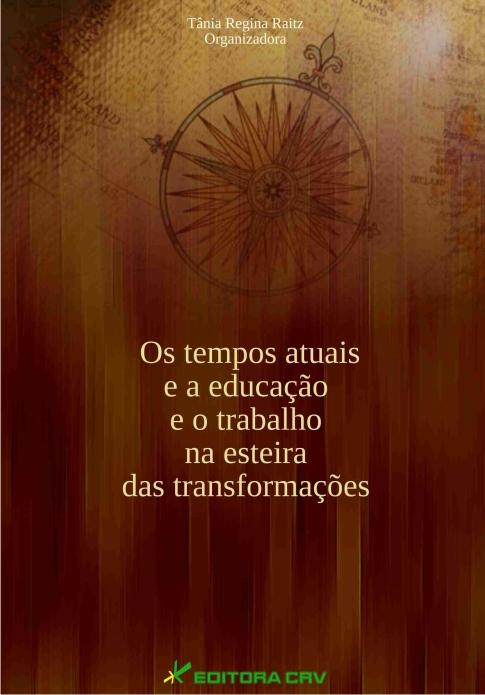 Capa do livro: OS TEMPOS ATUAIS E A EDUCAÇÃO E O TRABALHO NA ESTEIRA DAS TRANSFORMAÇÕES
