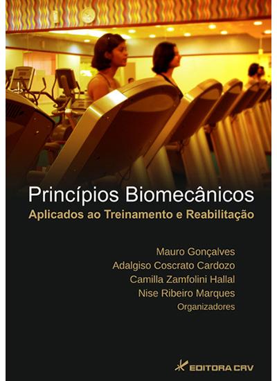 Capa do livro: PRINCÍPIOS BIOMECÂNICOS APLICADOS AO TREINAMENTO E REABILITAÇÃO