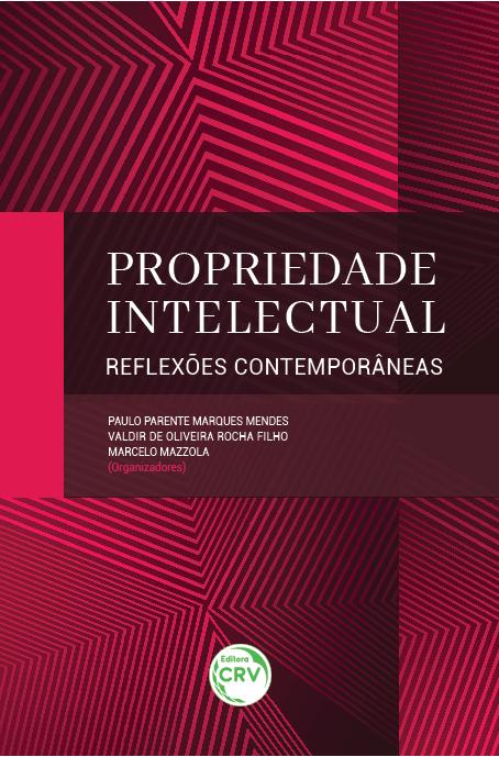 Capa do livro: PROPRIEDADE INTELECTUAL – REFLEXÕES CONTEMPORÂNEAS