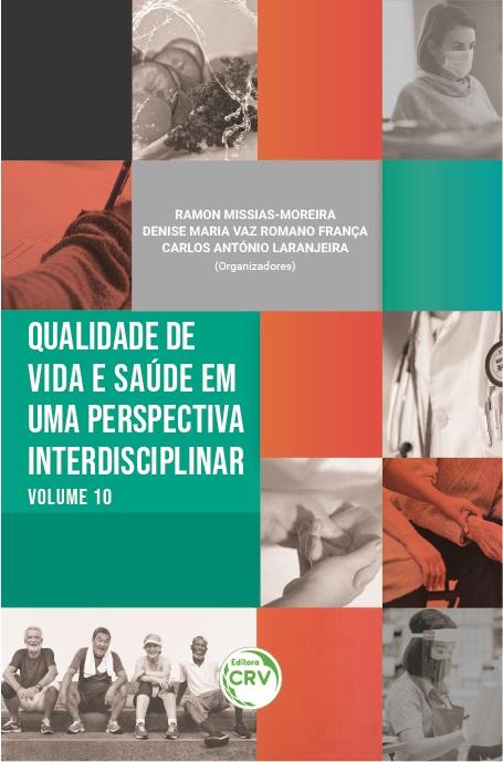 Capa do livro: QUALIDADE DE VIDA E SAÚDE EM UMA PERSPECTIVA INTERDISCIPLINAR <br>Volume 10