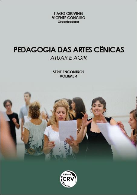 Capa do livro: PEDAGOGIA DAS ARTES CÊNICAS: <br>atuar e agir <br>Série Encontros <br>Volume 4