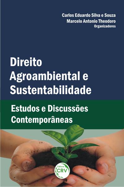 Capa do livro: DIREITO AGROAMBIENTAL E SUSTENTABILIDADE: <br>estudos e discussões contemporâneas