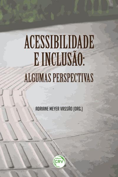 Capa do livro: ACESSIBILIDADE E INCLUSÃO: <br> algumas perspectivas
