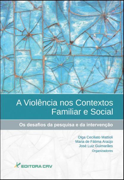 Capa do livro: A VIOLÊNCIA NOS CONTEXTOS FAMILIAR E SOCIAL<BR>Os Desafios na Pesquisa e da Intervenção