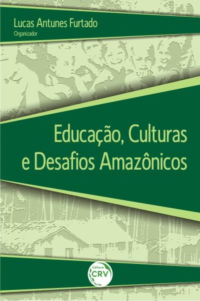 Capa do livro: EDUCAÇÃO, CULTURAS E DESAFIOS AMAZÔNICOS