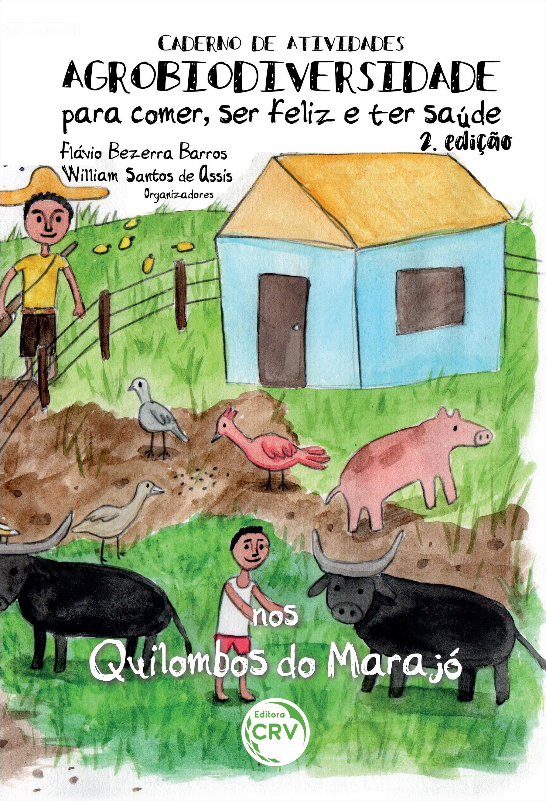 Capa do livro: Caderno de Atividades Agrobiodiversidade para comer, ser feliz e ter saúde nos Quilombos do Marajó <br> 2ª Edição