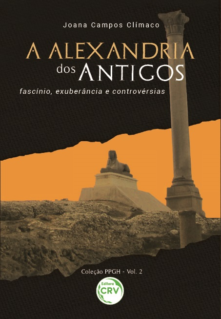Capa do livro: A ALEXANDRIA DOS ANTIGOS:<br> fascínio, exuberância e controvérsias<br> Coleção PPGH - Volume 2