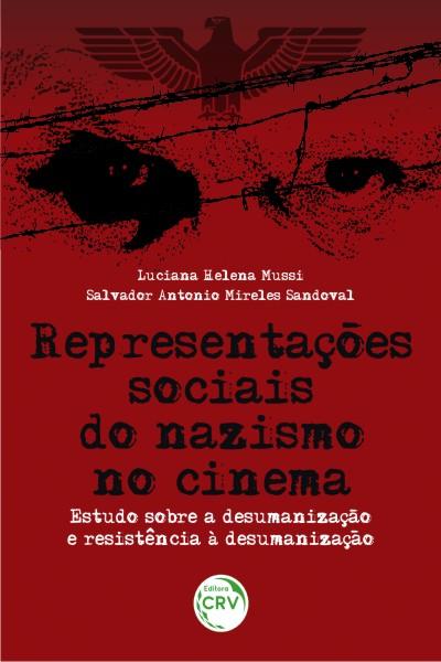 Capa do livro: REPRESENTAÇÕES SOCIAIS DO NAZISMO NO CINEMA:<br>Estudo sobre a desumanização e resistência à desumanização
