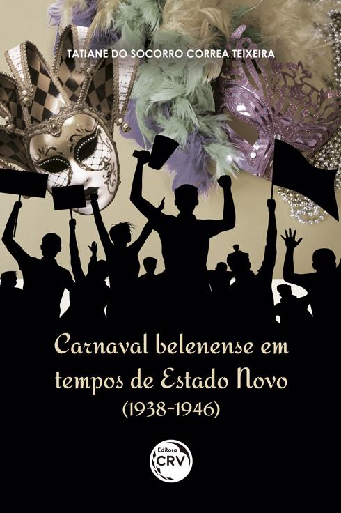 Capa do livro: CARNAVAL BELENENSE EM TEMPOS DE ESTADO NOVO (1938-1946)