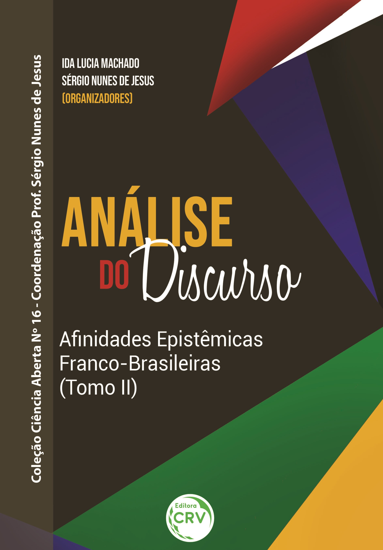 Capa do livro: ANÁLISE DO DISCURSO AFINIDADES EPISTÊMICAS FRANCO-BRASILEIRAS (Tomo II) <br>Coleção Ciência Aberta Nº 16