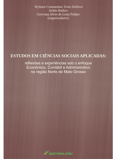 Capa do livro: ESTUDOS EM CIÊNCIAS SOCIAIS APLICADAS:<br>reflexões e experiências sob o enfoque econômico, contábil e administrativo na região norte de Mato Grosso