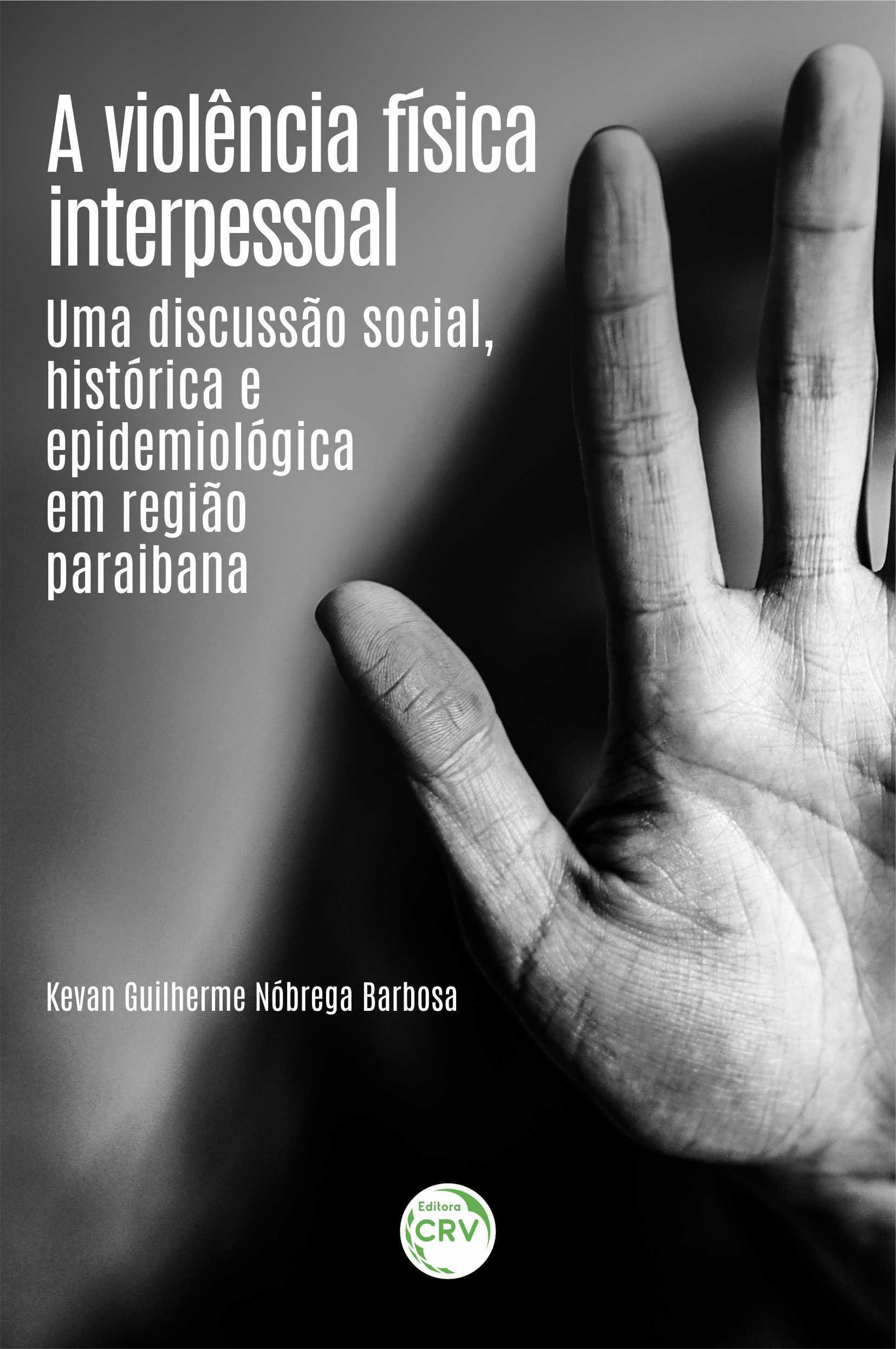 Capa do livro: A VIOLÊNCIA FÍSICA INTERPESSOAL: <br>uma discussão social, histórica e epidemiológica em região paraibana