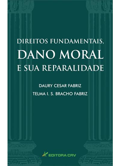 Capa do livro: DIREITOS FUNDAMENTAIS, DANO MORAL E SUA REPARALIDADE
