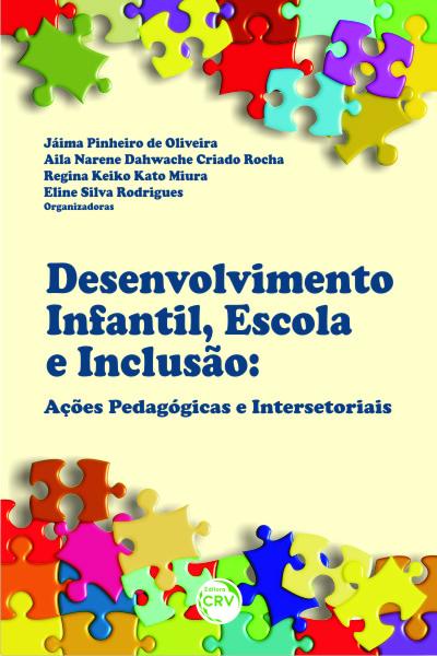 Capa do livro: DESENVOLVIMENTO INFANTIL, ESCOLA E INCLUSÃO:<br> ações pedagógicas e intersetoriais
