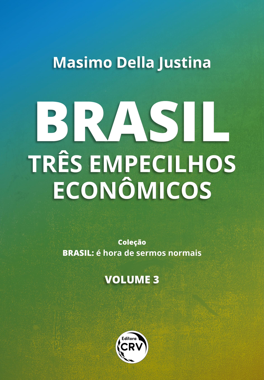 Capa do livro: BRASIL:<br> três empecilhos econômicos <br><br>Coleção Brasil: <br>é hora de sermos normais - Volume 3