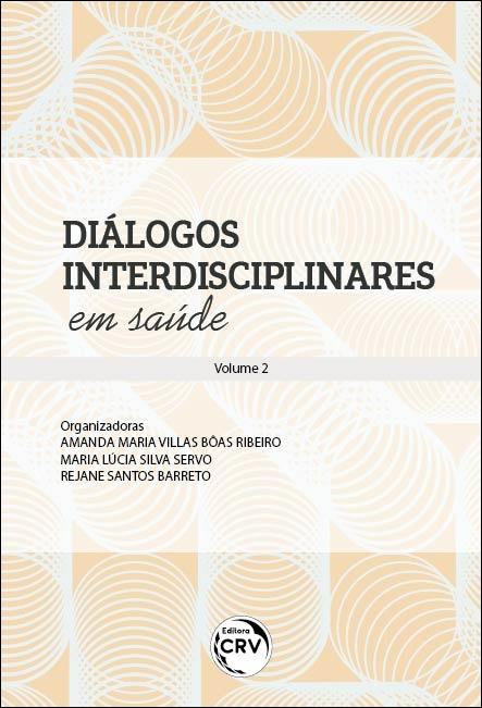 Capa do livro: DIÁLOGOS INTERDISCIPLINARES EM SAÚDE <br>Coleção Diálogos Interdisciplinares em Saúde - Volume 2