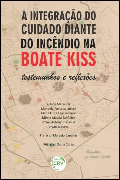 Capa do livro: A INTEGRAÇÃO DO CUIDADO DIANTE DO INCÊNDIO NA BOATE KISS:<br>testemunhos e reflexões