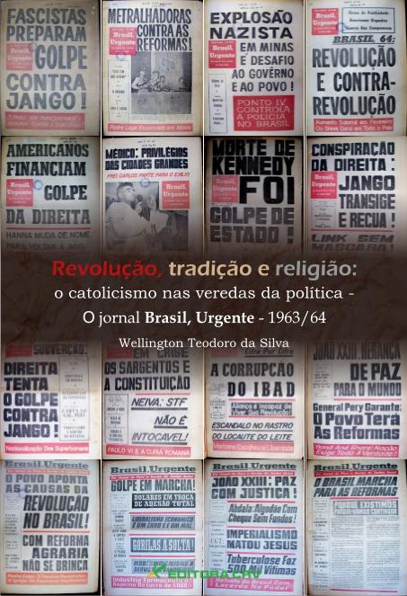 Capa do livro: REVOLUÇÃO, TRADIÇÃO E RELIGIÃO:<br>o catolicismo nas veredas da política: o jornal Brasil, Urgente - 1963/64