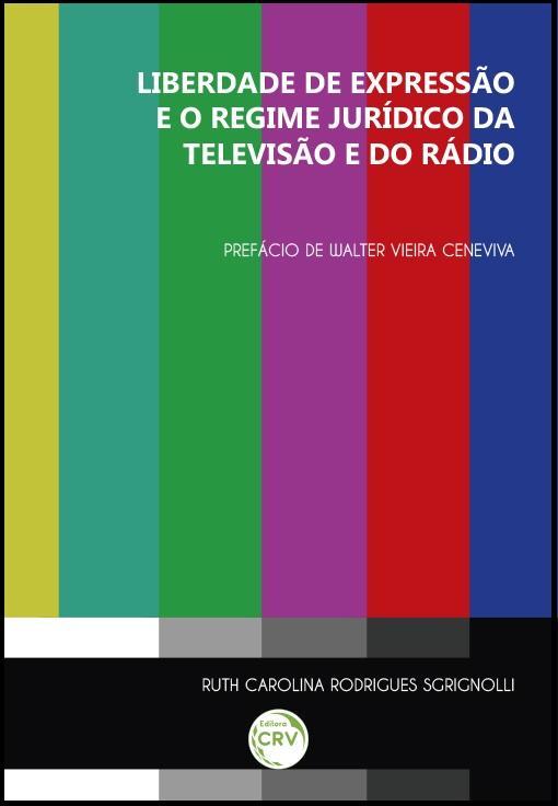 Capa do livro: LIBERDADE DE EXPRESSÃO E O REGIME JURÍDICO DA TELEVISÃO E DO RÁDIO