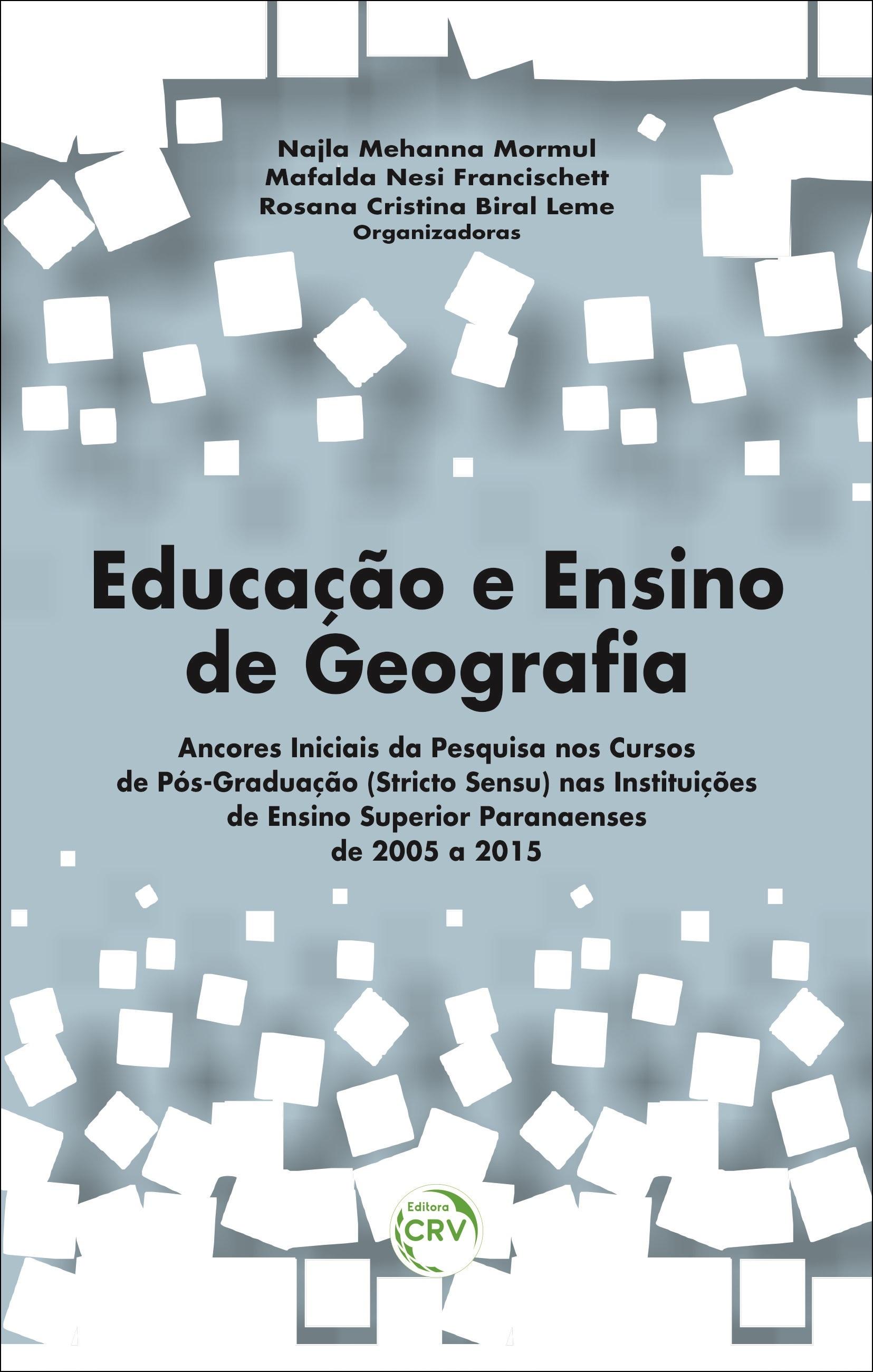 Capa do livro: EDUCAÇÃO E ENSINO DE GEOGRAFIA: <br> ancores iniciais da pesquisa nos cursos de pós-graduação (stricto sensu) nas instituições de ensino superior paranaenses de 2005 a 2015