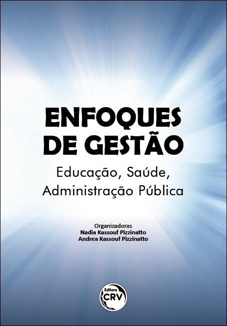 Capa do livro: ENFOQUES DE GESTÃO:<br>Educação, Saúde, Administração Pública