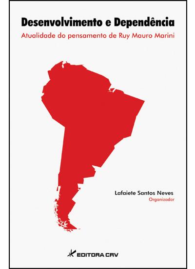 Capa do livro: DESENVOLVIMENTO E DEPENDÊNCIA:<br>atualidade do pensamento de Ruy Mauro Marini