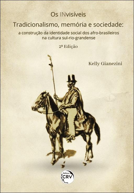 Capa do livro: OS INVISÍVEIS – TRADICIONALISMO, MEMÓRIA E SOCIEDADE: <br>a construção da identidade social dos afro-brasileiros na cultura sul-rio-grandense <br>2ª Edição