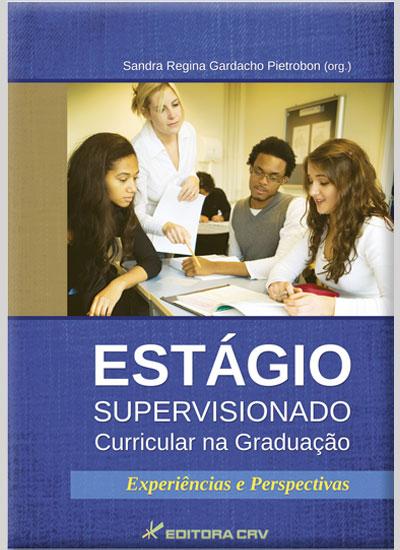 Capa do livro: ESTÁGIO SUPERVISIONADO CURRICULAR NA GRADUAÇÃO:<br>experiências e perspectivas