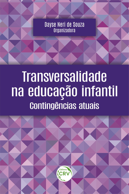 Capa do livro: TRANSVERSALIDADE NA EDUCAÇÃO INFANTIL:<br> Contingências atuais