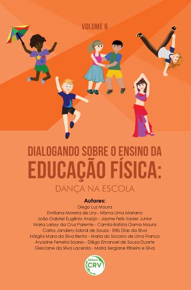 Capa do livro: DIALOGANDO SOBRE O ENSINO DA EDUCAÇÃO FÍSICA: <br>dança na escola<br> Coleção: Dialogando sobre o ensino da Educação Física - Volume 6