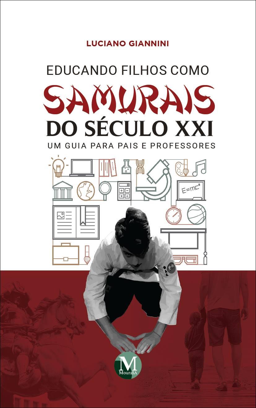 Capa do livro: EDUCANDO FILHOS COMO SAMURAIS DO SÉCULO XXI – UM GUIA PARA PAIS E PROFESSORES