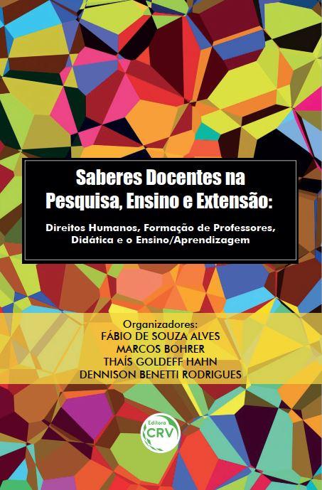 Capa do livro: SABERES DOCENTES NA PESQUISA, ENSINO E EXTENSÃO:<br> Direitos Humanos, Formação de Professores, Didática e o Ensino/Aprendizagem