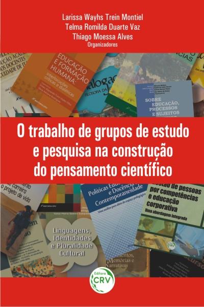 Capa do livro: O TRABALHO DE GRUPOS DE ESTUDO E PESQUISA NA CONSTRUÇÃO DO PENSAMENTO CIENTÍFICO