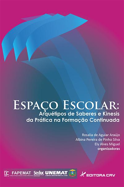Capa do livro: ESPAÇO ESCOLAR:<BR> arquétipos de saberes e kinesis da prática na formação continuada