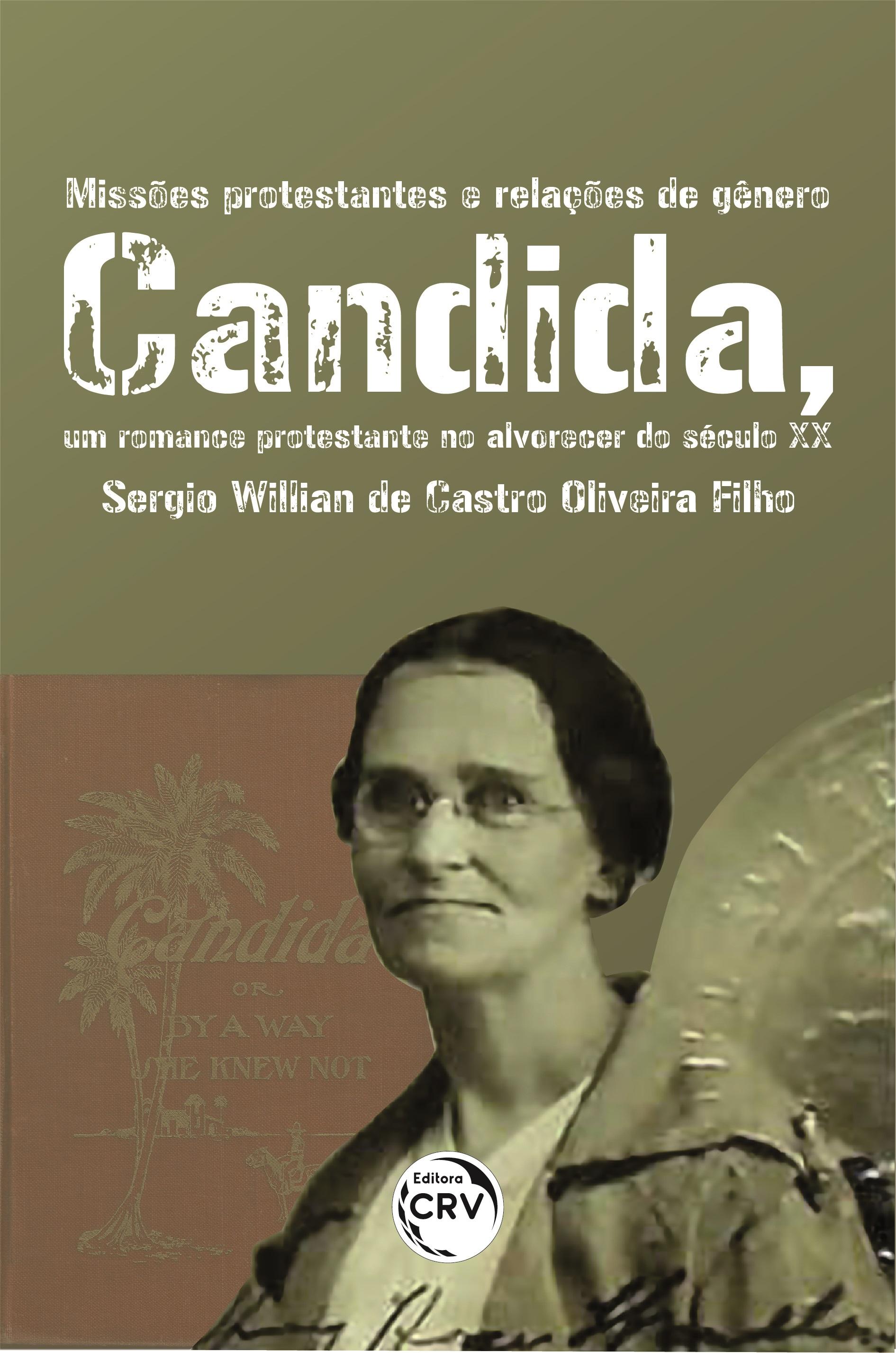 Capa do livro: MISSÕES PROTESTANTES E RELAÇÕES DE GÊNERO:<br> Candida, um romance protestante no alvorecer do século XX