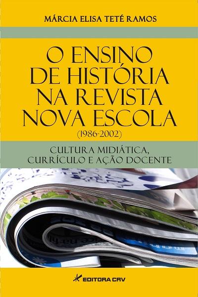 Capa do livro: O ENSINO DE HISTÓRIA NA REVISTA NOVA ESCOLA (1986-2002): cultura midiática, currículo e ação docente