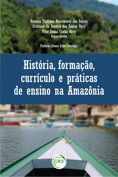 Capa do livro: HISTÓRIA, FORMAÇÃO, CURRÍCULO E PRÁTICAS DE ENSINO NA AMAZÔNIA