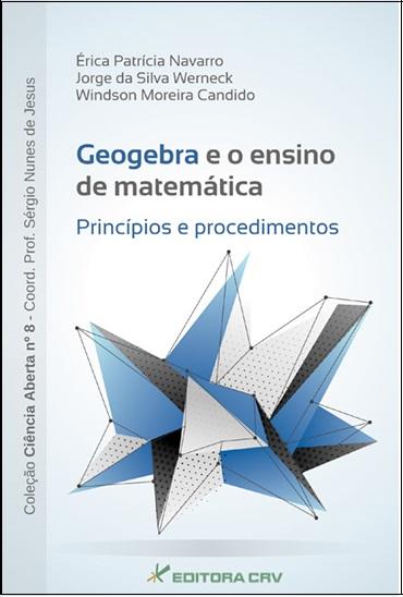 Capa do livro: GEOGEBRA E O ENSINO DE MATEMÁTICA: <br> princípios e procedimentos<br>COLEÇÃO CIÊNCIAS ABERTA, N° 8