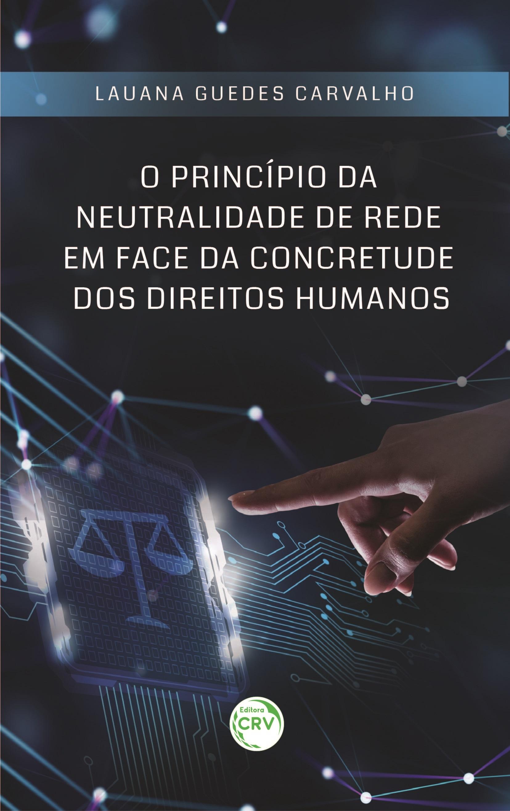 Capa do livro: O PRINCÍPIO DA NEUTRALIDADE DE REDE EM FACE DA CONCRETUDE DOS DIREITOS HUMANOS