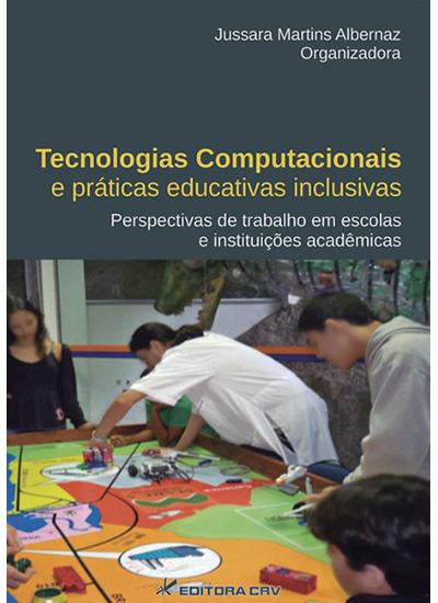 Capa do livro: TECNOLOGIAS COMPUTACIONAIS E PRÁTICAS EDUCATIVAS INCLUSIVAS:<br>perspectivas de trabalho em escolas e instituições acadêmicas