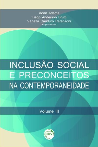 Capa do livro: INCLUSÃO SOCIAL E PRECONCEITOS NA CONTEMPORANEIDADE<br>Volume III