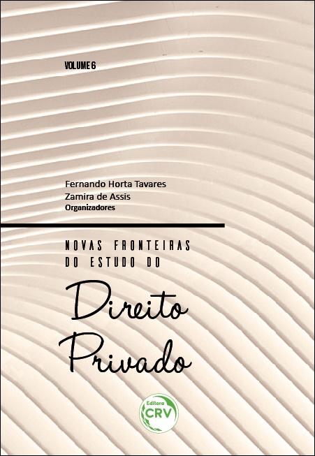 Capa do livro: NOVAS FRONTEIRAS DO ESTUDO DO DIREITO PRIVADO - Volume 6