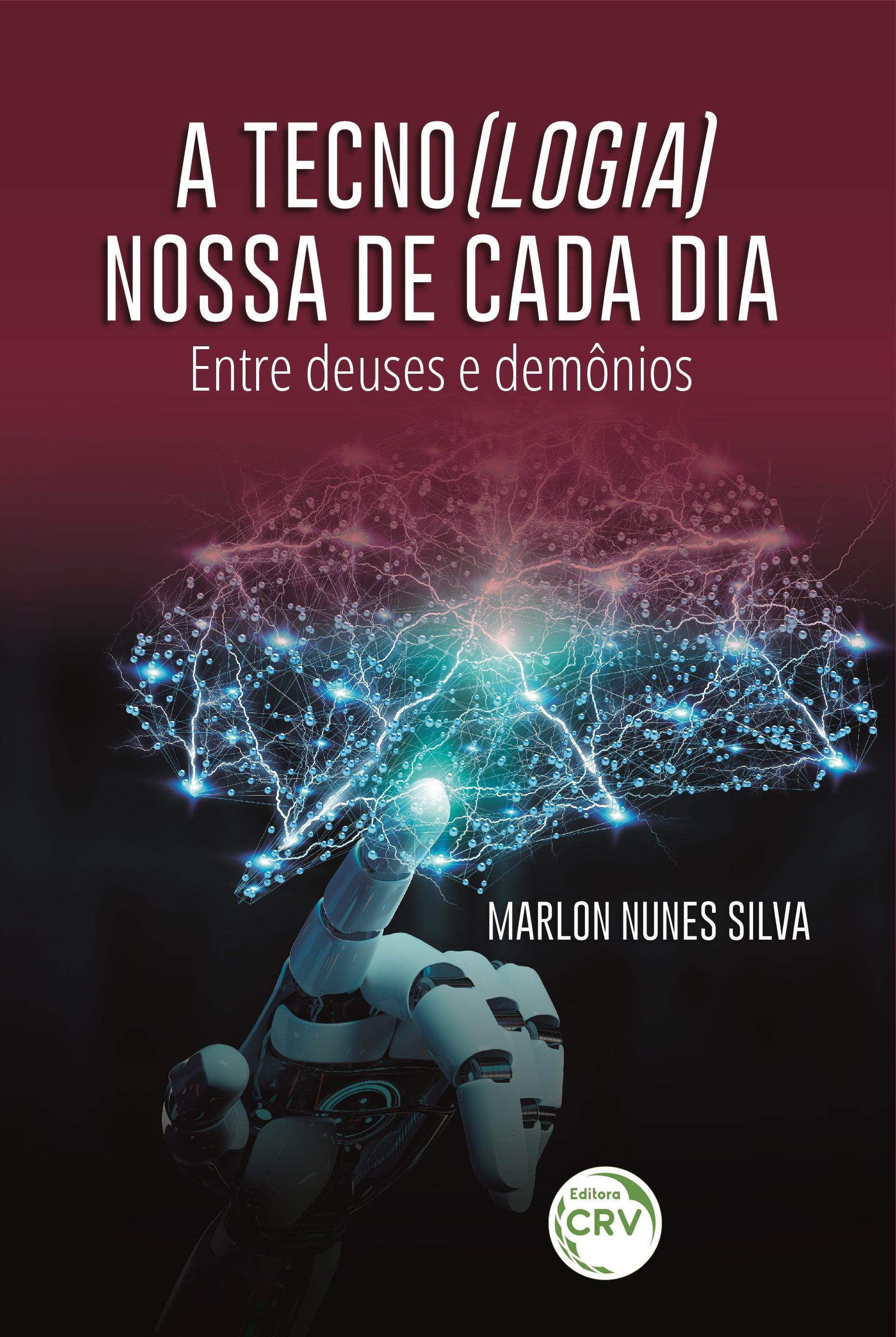 Capa do livro: A TECNO(LOGIA) NOSSA DE CADA DIA: <br>entre deuses e demônios